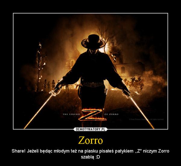 Zorro – Share! Jeżeli będąc młodym też na piasku pisałeś patykiem ,,Z'' niczym Zorro szablą :D