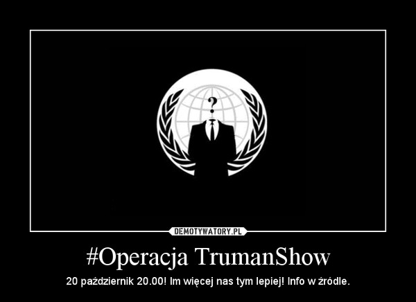 #Operacja TrumanShow – 20 październik 20.00! Im więcej nas tym lepiej! Info w źródle.