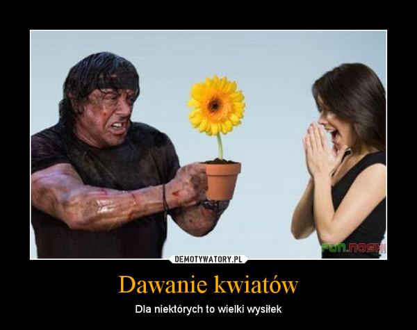 Dawanie kwiatów – Dla niektórych to wielki wysiłek