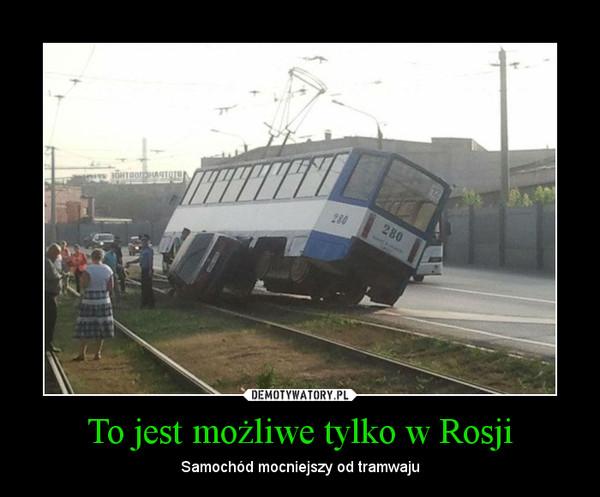 To jest możliwe tylko w Rosji – Samochód mocniejszy od tramwaju