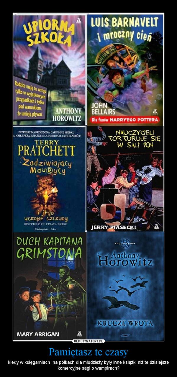 Pamiętasz te czasy – kiedy w księgarniach  na pólkach dla młodzieży były inne książki niż te dzisiejsze komercyjne sagi o wampirach?