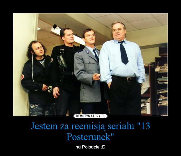 "Jestem za reemisją serialu ""13 Posterunek"" – na Polsacie :D"