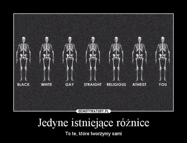 Jedyne istniejące różnice – To te, które tworzymy sami