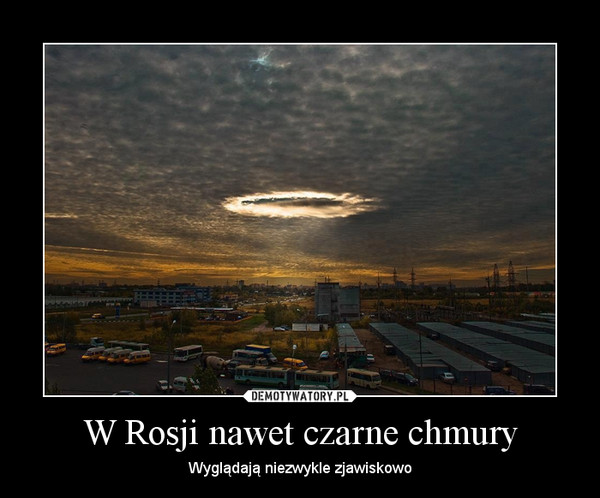 W Rosji nawet czarne chmury – Wyglądają niezwykle zjawiskowo