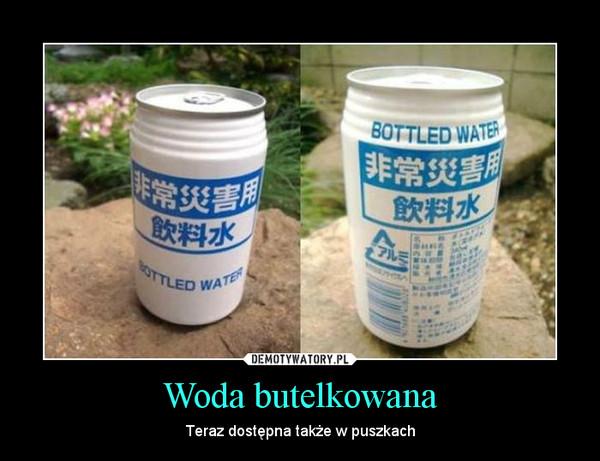 Woda butelkowana – Teraz dostępna także w puszkach