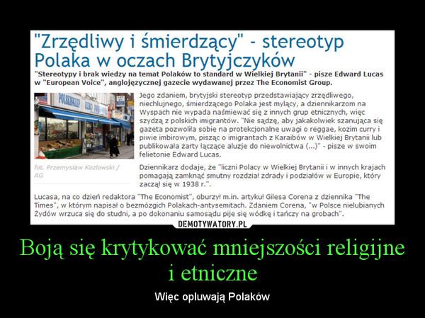 Boją się krytykować mniejszości religijne i etniczne – Więc opluwają Polaków