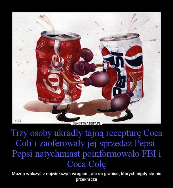 Trzy osoby ukradły tajną recepturę Coca Coli i zaoferowały jej sprzedaż Pepsi. Pepsi natychmiast poinformowało FBI i Coca Colę – Można walczyć z największym wrogiem, ale są granice, których nigdy się nie przekracza
