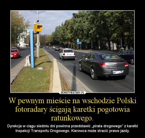 """W pewnym mieście na wschodzie Polski fotoradary ścigają karetki pogotowia ratunkowego. – Dyrekcja w ciągu siedmiu dni powinna przedstawić """"pirata drogowego"""" z karetki Inspekcji Transportu Drogowego. Kierowca może stracić prawo jazdy."""