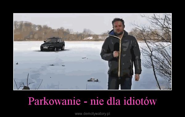 Parkowanie - nie dla idiotów –