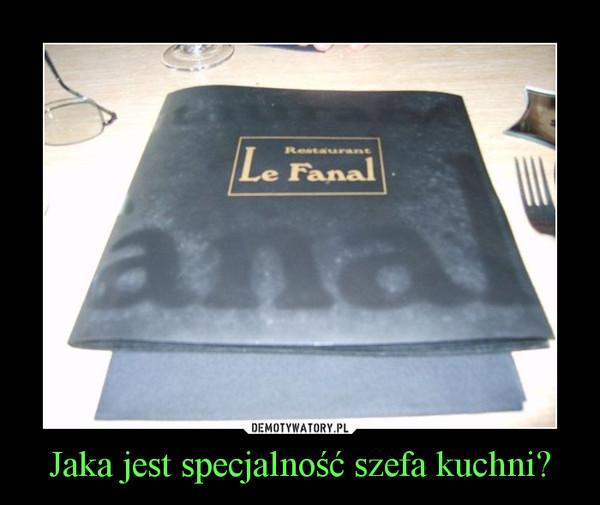 Jaka jest specjalność szefa kuchni? –