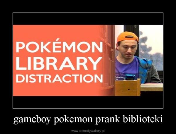 gameboy pokemon prank biblioteki –