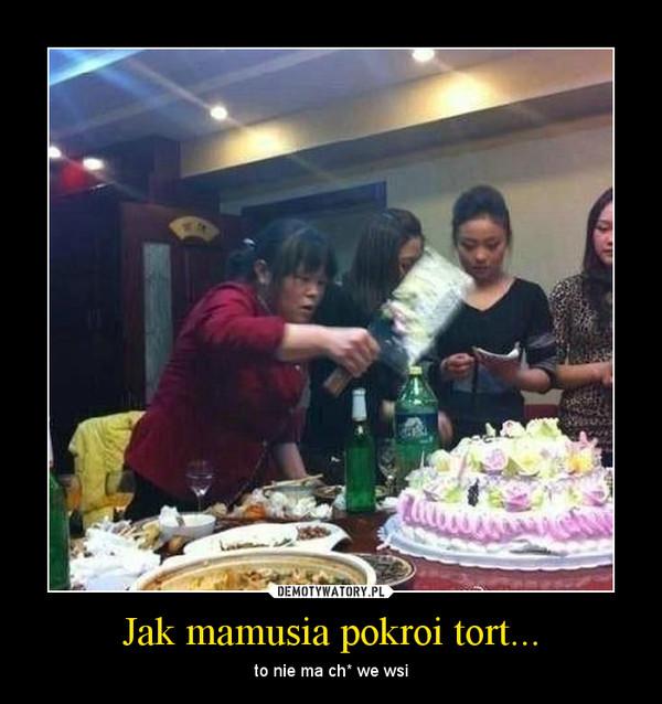 Jak mamusia pokroi tort... – to nie ma ch* we wsi