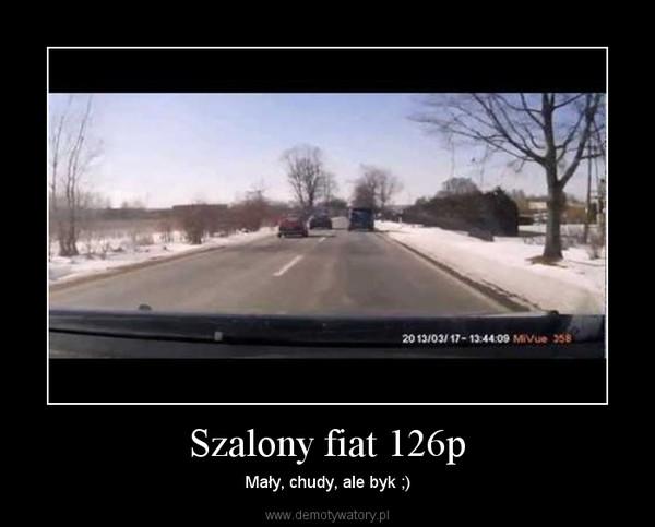 Szalony fiat 126p – Mały, chudy, ale byk ;)