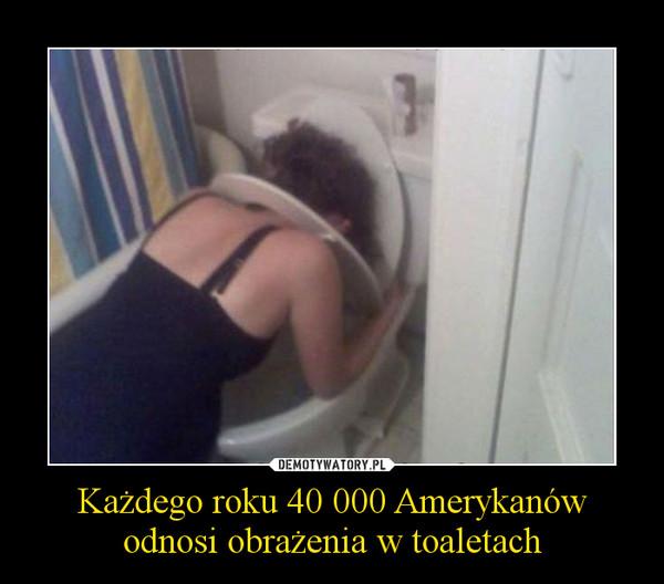Każdego roku 40 000 Amerykanów odnosi obrażenia w toaletach –