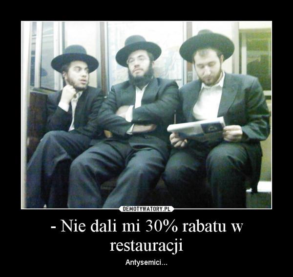 - Nie dali mi 30% rabatu w restauracji – Antysemici...