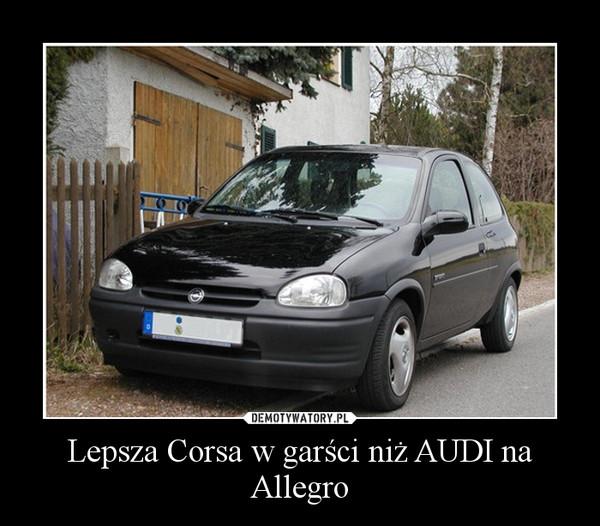 Lepsza Corsa w garści niż AUDI na Allegro –