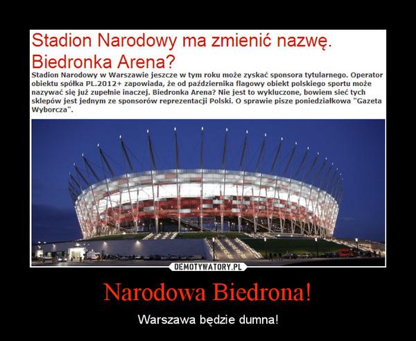 Narodowa Biedrona! – Warszawa będzie dumna!