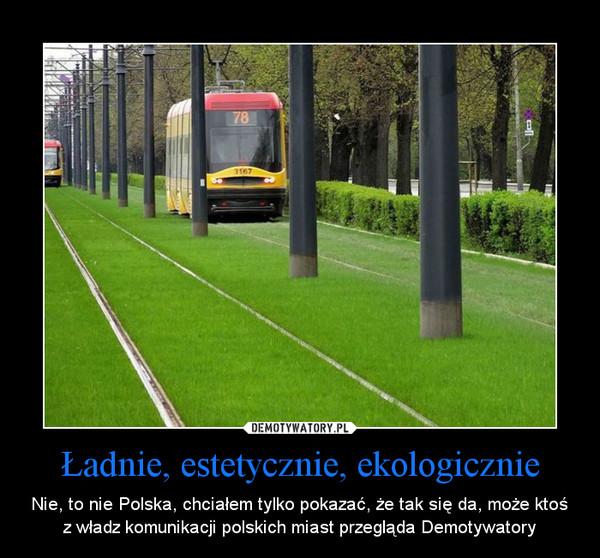 Ładnie, estetycznie, ekologicznie – Nie, to nie Polska, chciałem tylko pokazać, że tak się da, może ktoś z władz komunikacji polskich miast przegląda Demotywatory