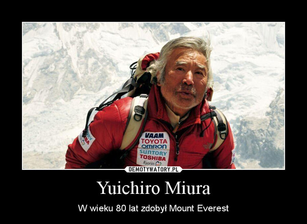 Yuichiro Miura – W wieku 80 lat zdobył Mount Everest