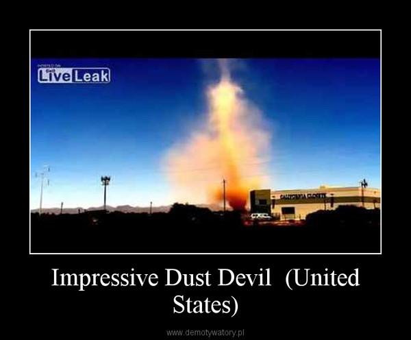 Impressive Dust Devil  (United States) –