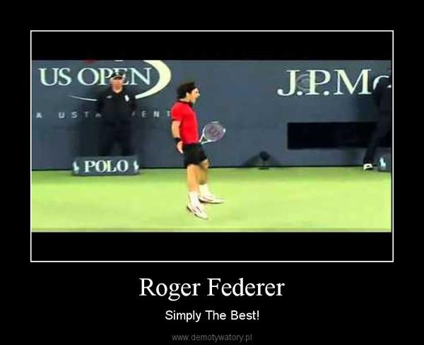 Roger Federer – Simply The Best!
