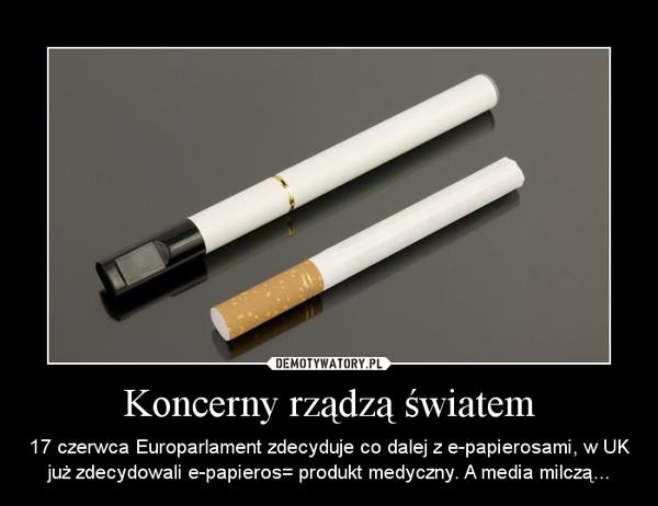 Koncerny rządzą światem – 17 czerwca Europarlament zdecyduje co dalej z e-papierosami, w UK już zdecydowali e-papieros= produkt medyczny. A media milczą...