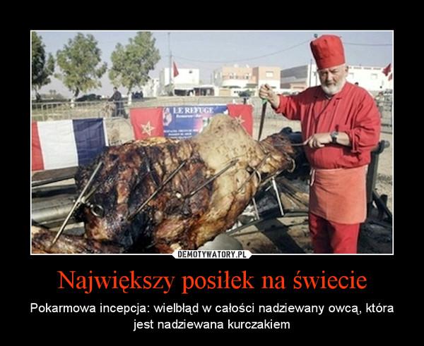 Największy posiłek na świecie – Pokarmowa incepcja: wielbłąd w całości nadziewany owcą, która jest nadziewana kurczakiem