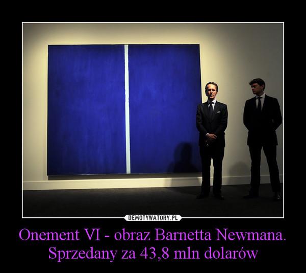 Onement VI - obraz Barnetta Newmana.Sprzedany za 43,8 mln dolarów –