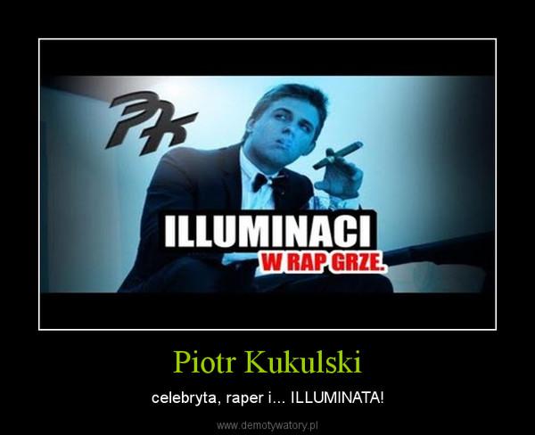 Piotr Kukulski – celebryta, raper i... ILLUMINATA!