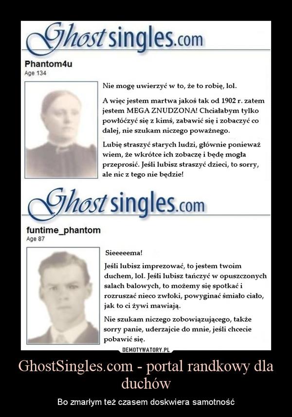 GhostSingles.com - portal randkowy dla duchów – Bo zmarłym też czasem doskwiera samotność