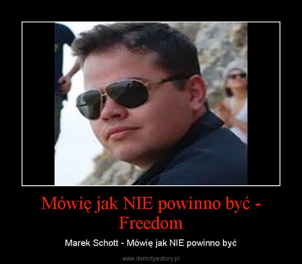 Mówię jak NIE powinno być - Freedom – Marek Schott - Mówię jak NIE powinno być