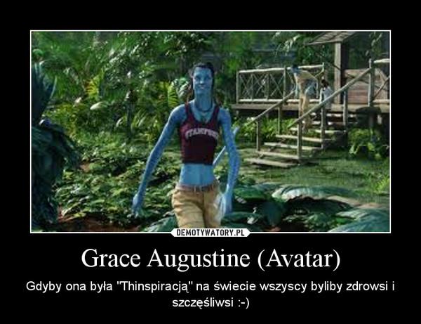 """Grace Augustine (Avatar) – Gdyby ona była """"Thinspiracją"""" na świecie wszyscy byliby zdrowsi i szczęśliwsi :-)"""