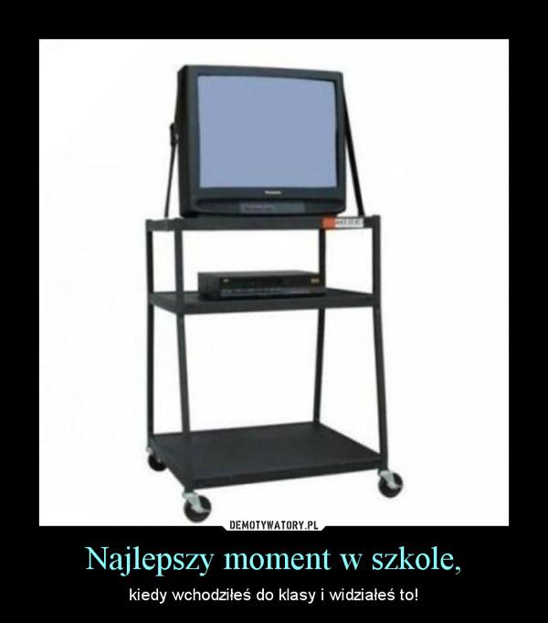 Najlepszy moment w szkole, – kiedy wchodziłeś do klasy i widziałeś to!