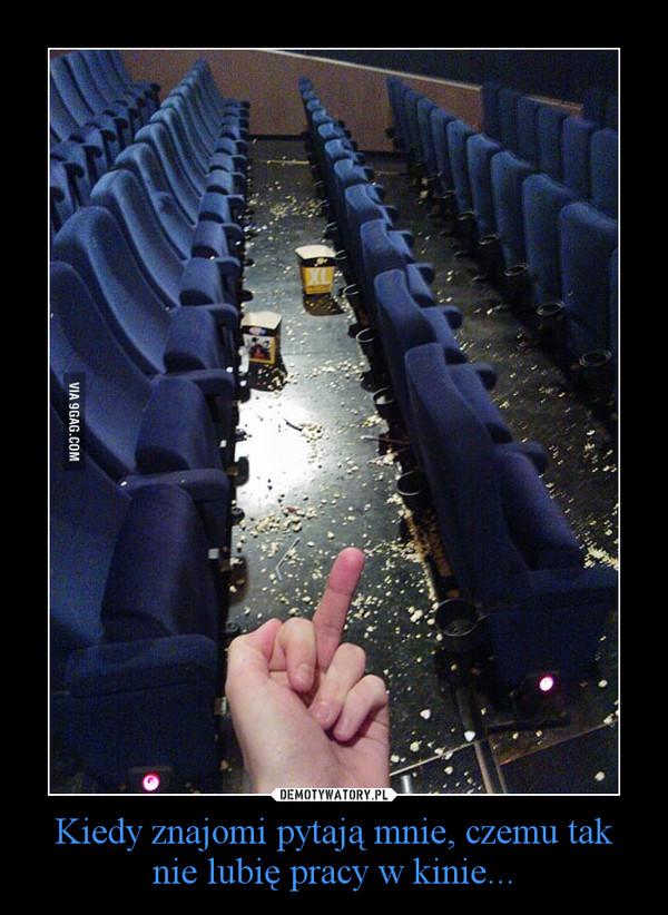 Kiedy znajomi pytają mnie, czemu tak nie lubię pracy w kinie... –