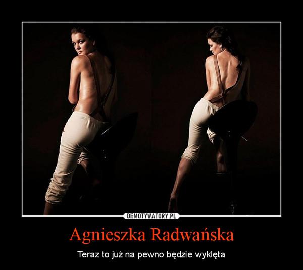 Agnieszka Radwańska – Teraz to już na pewno będzie wyklęta