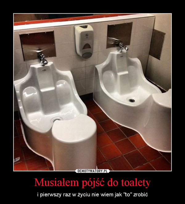 """Musiałem pójść do toalety – i pierwszy raz w życiu nie wiem jak """"to"""" zrobić"""