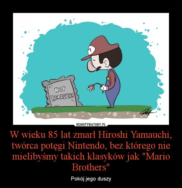 """W wieku 85 lat zmarł Hiroshi Yamauchi, twórca potęgi Nintendo, bez którego nie mielibyśmy takich klasyków jak """"Mario Brothers"""" – Pokój jego duszy"""