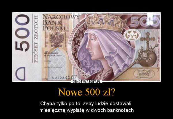 Nowe 500 zł? – Chyba tylko po to, żeby ludzie dostawali miesięczną wypłatę w dwóch banknotach