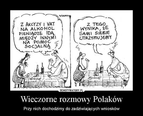 Wieczorne rozmowy Polaków – Przy nich dochodzimy do zadziwiających wniosków