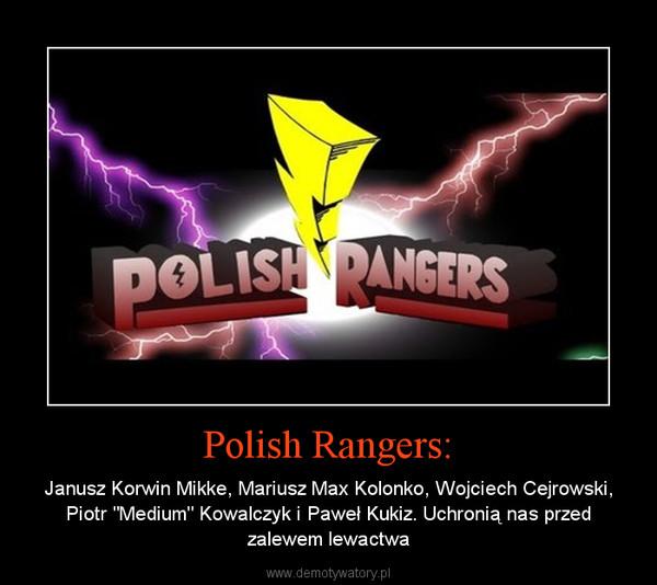 """Polish Rangers: – Janusz Korwin Mikke, Mariusz Max Kolonko, Wojciech Cejrowski, Piotr """"Medium"""" Kowalczyk i Paweł Kukiz. Uchronią nas przed zalewem lewactwa"""