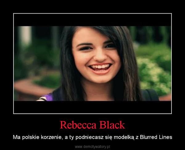 Rebecca Black – Ma polskie korzenie, a ty podniecasz się modelką z Blurred Lines