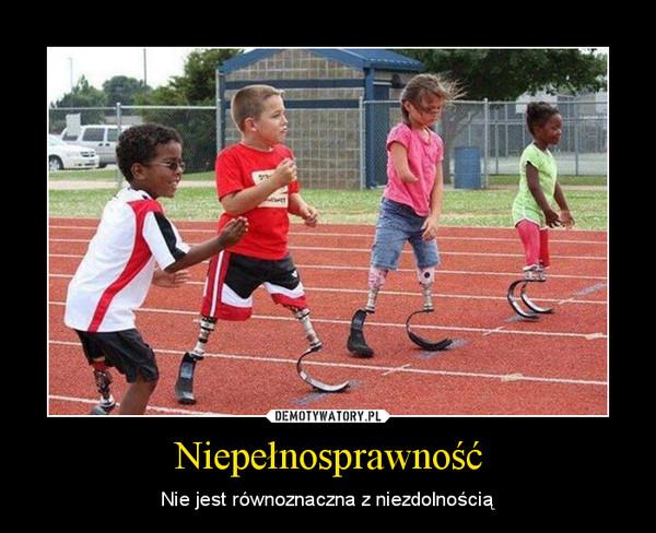 Niepełnosprawność – Nie jest równoznaczna z niezdolnością