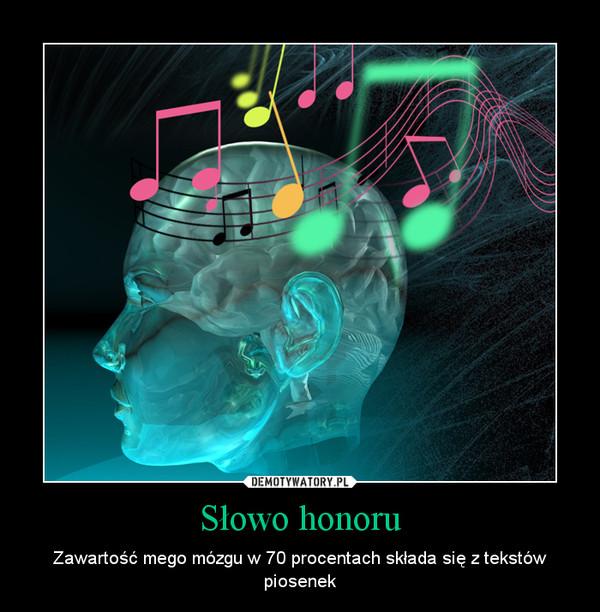 Słowo honoru – Zawartość mego mózgu w 70 procentach składa się z tekstów piosenek