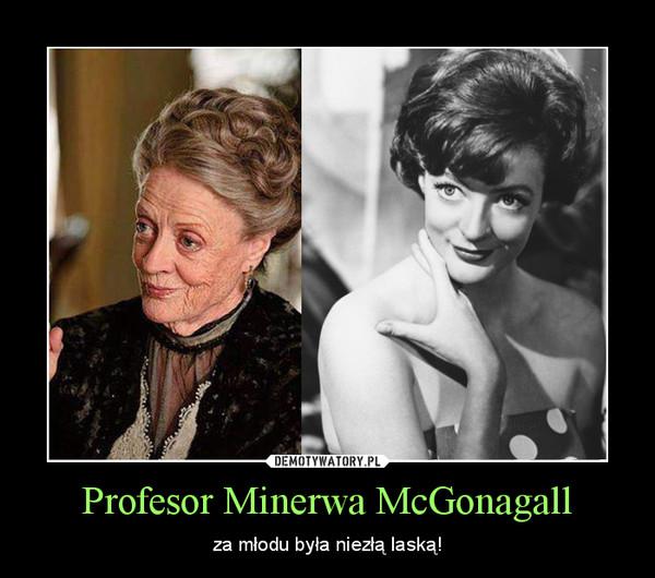 Profesor Minerwa McGonagall – za młodu była niezłą laską!