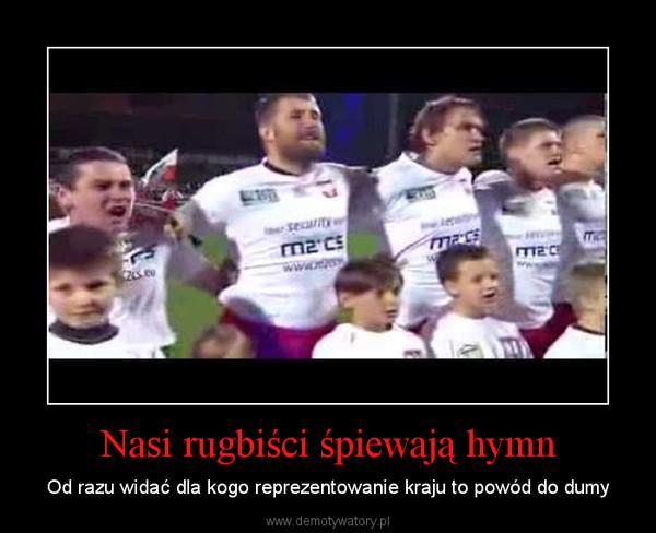 Nasi rugbiści śpiewają hymn – Od razu widać dla kogo reprezentowanie kraju to powód do dumy