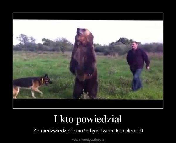 I kto powiedział – Że niedźwiedź nie może być Twoim kumplem :D