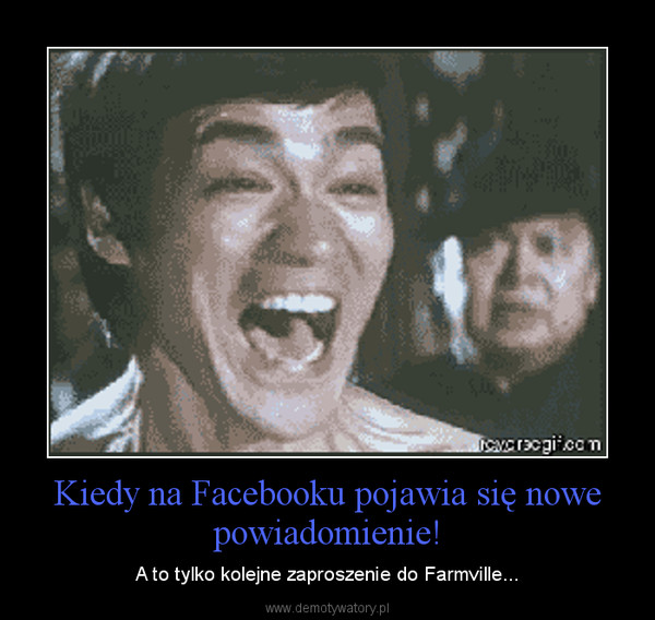 Kiedy na Facebooku pojawia się nowe powiadomienie! – A to tylko kolejne zaproszenie do Farmville...