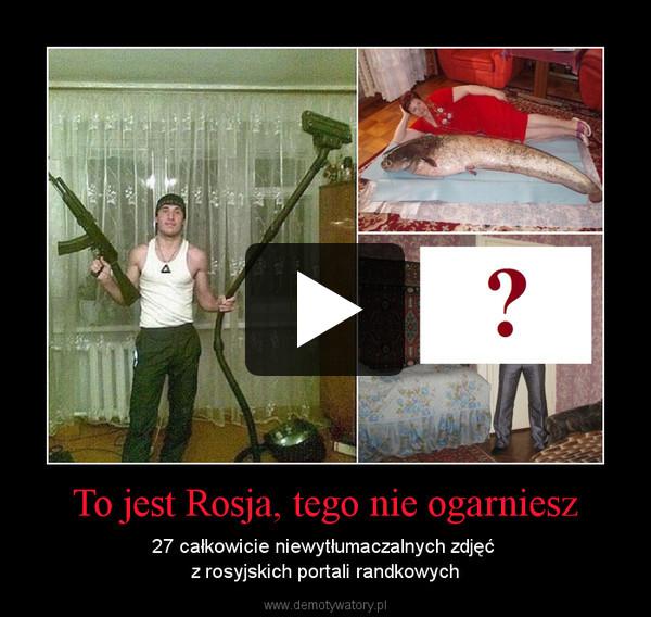 To jest Rosja, tego nie ogarniesz – 27 całkowicie niewytłumaczalnych zdjęć z rosyjskich portali randkowych