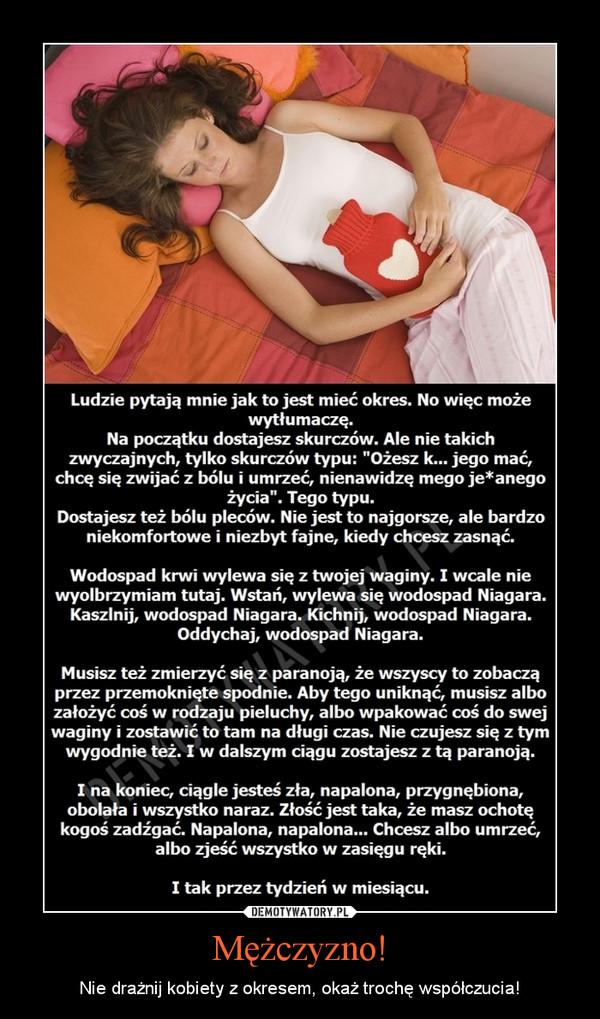 Mężczyzno! – Nie drażnij kobiety z okresem, okaż trochę współczucia!