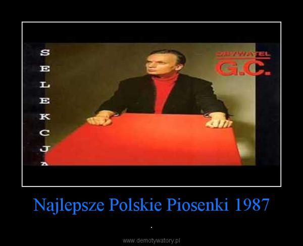 Najlepsze Polskie Piosenki 1987 – .